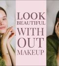 Looking Beautiful Without Makeup? Here Is How Video
